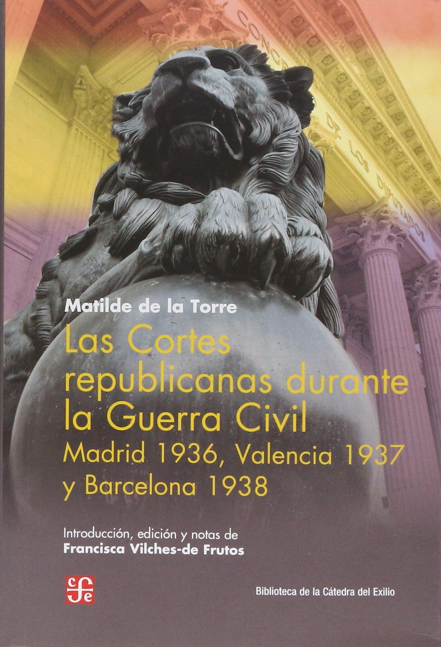 Las Cortes republicanas durante la Guerra Civil: Madrid 1936 ...