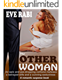 THE OTHER WOMAN: An epic and jaw-dropping collision between a betrayed wife and a cunning seductress: A romantic suspense (and psychological thriller) about lust, betrayal and explosive revenge