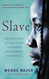 Slave: The True Story of a Girl's Lost Childhood and Her FIght for Survival (English Edition)