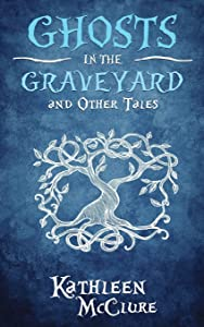Ghosts in the Graveyard And Other Tales