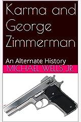 Karma and George Zimmerman: An Alternate History (An Alternate History Series Book 1) Kindle Edition
