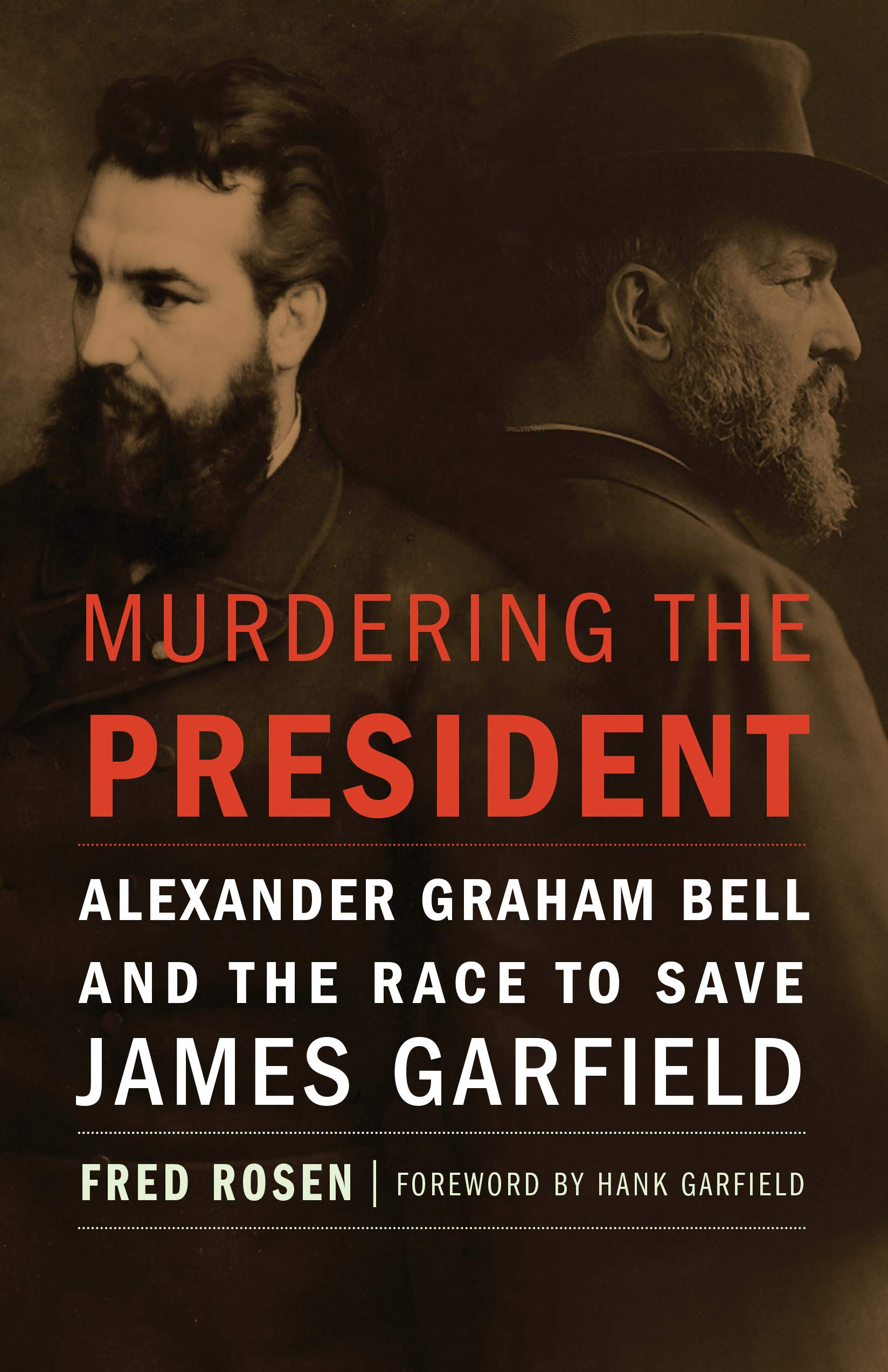 Amazon Com Murdering The President Alexander Graham Bell And The Race To Save James Garfield 9781612347684 Rosen Fred Garfield Hank Books