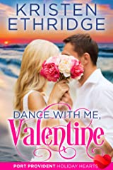 Dance with Me, Valentine: A Sweet & Clean Valentine Contemporary Beach Romance (Port Provident: Holiday Hearts Book 1) Kindle Edition