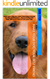 Make your dog your best friend: Make your dog your best friend,dog training and dog socialization , how to living with dogs ,advice on how to train your dog