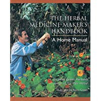Herbal Medicine Makers Handbook: A Home Manual