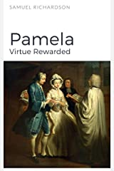 Pamela: Virtue Rewarded Kindle Edition