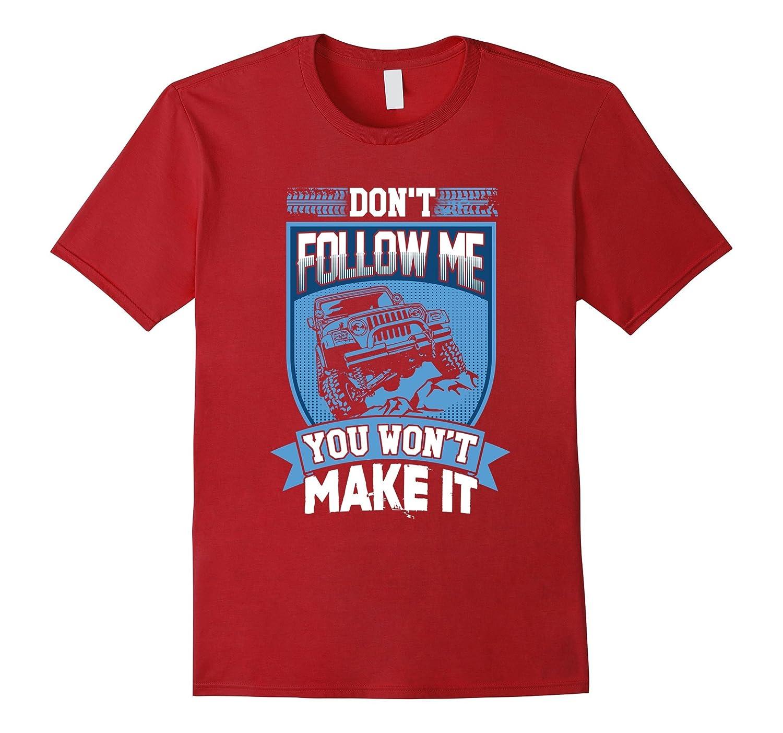 4bee0670 Dont Follow Me You Wont Make It Funny Bumpy Jeep Tee Shirt-RT ...
