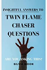 Insightful Answers To Twin Flame Chaser Questions: Are You Asking This? (Twin Flame Chaser Guides Book 2) Kindle Edition