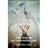 The Accidental Investment Banker: Inside the Decade that Transformed Wall Street (English Edition)