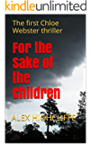 For the Sake of the Children: The first Chloe Webster thriller (Chloe Webster Thrillers Book 1)