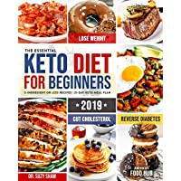 The Essential Keto Diet for Beginners #2019: 5-Ingredient Affordable, Quick & Easy Ketogenic Recipes - Lose Weight, Lower Cholesterol & Reverse Diabetes - 21-Day Keto Meal Plan