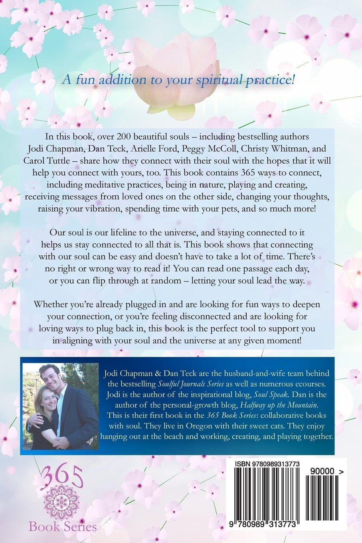 365 Ways To Connect With Your Soul (365 Book Series) (volume 1): Jodi  Chapman, Dan Teck: 9780989313773: Amazon: Books