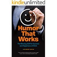 Humor That Works: The Missing Skill for Success and Happiness at Work (English Edition)