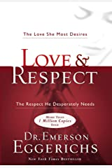 Love and Respect: The Love She Most Desires; The Respect He Desperately Needs Kindle Edition