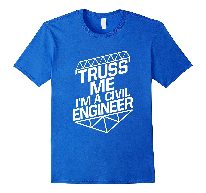 3551545b Truss Me Im A Civil Engineer Funny Engineering Shirt Gift-TJ – theteejob