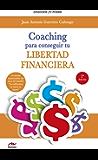 Coaching para conseguir tu Libertad Financiera (Tú puedes nº 4) (Spanish Edition)