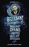 Brilliant: The Rise and Fall of 'Brilliant' Chang London's Jazz Age Drug Lord (Kindle Single)