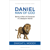 Daniel, Man of God: Being a Man of Character in a Babylon World (English Edition)