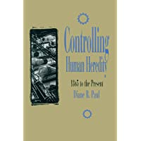 Controlling Human Heredity: 1865 to the Present