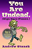You Are Undead. (Sign Here Please) (You Are Dead. Book 4)
