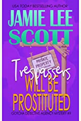 Trespassers Will Be Prostituted: Gotcha Detective Agency Mystery Book 9 Kindle Edition