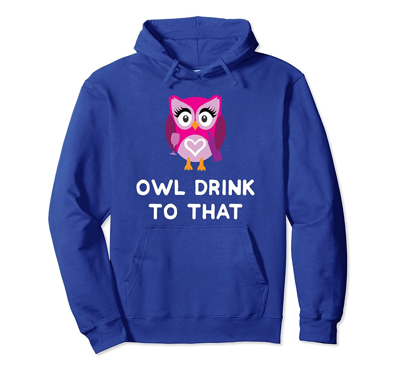 Women Owl Drink To That Hoodie Funny Owl Drinking Hoodie-mt