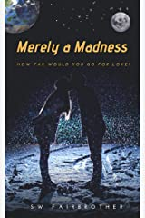 Merely a Madness: a science fiction love story Kindle Edition
