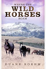 Where the Wild Horses Roam (Wild Horse Westerns Book 1) Kindle Edition