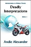 Deadly Interpretations (Adventures in World Peace Book 1)