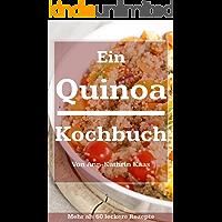 Ein Quinoa Kochbuch: Mehr als 60 leckere Rezepte für jede Tageszeit