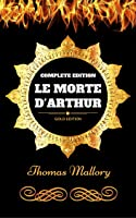 Le Morte D'Arthur - Complete Edition: By Thomas