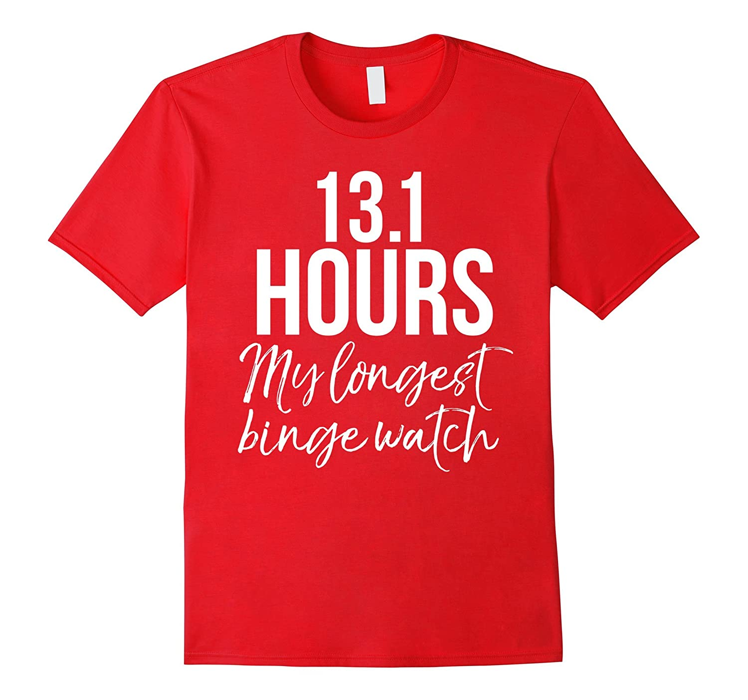 13.1 Hours My Longest Binge Watch Shirt Funny Marathon Tee-Art