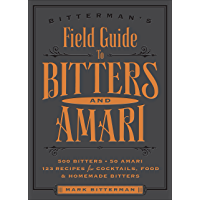 Bitterman's Field Guide to Bitters & Amari: 500 Bitters; 50 Amari; 123 Recipes for Cocktails, Food & Homemade Bitters (English Edition)