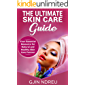 Skin Care: The Ultimate Skin Care Guide - Your Essential Resource for Natural and Healthy Skin Care Forever (skin care books, Beauty Secrets, Glowing Skin, Clean Skin)
