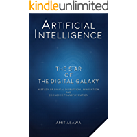 Artificial Intelligence: The Star of the Digital Galaxy: A study of Digital Disruption, Innovation, and Economic Transformation (English Edition)