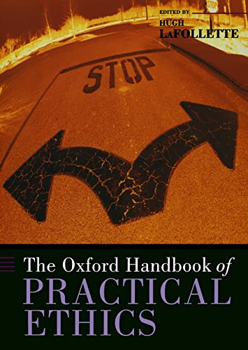 The Oxford Handbook of Practical Ethics (Oxford Handbooks)