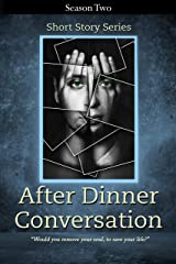 After Dinner Conversation - Season Two: After Dinner Conversation Short Story Series Kindle Edition