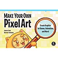 Make Your Own Pixel Art: Create Graphics for Games, Animations, and More!