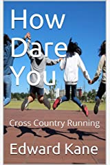 How Dare You: Cross Country Running Kindle Edition