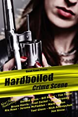 Hardboiled: Crime Scene: Dead Guns Press Presents A Dark Anthology of Crime Fiction at its Finest Kindle Edition