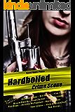 Hardboiled: Crime Scene: Dead Guns Press Presents A Dark Anthology of Crime Fiction at its Finest