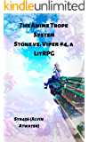 The Anime Trope System: Stone vs. Viper, #4 a LitRPG. Revised Edition.