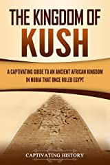 The Kingdom of Kush: A Captivating Guide to an Ancient African Kingdom in Nubia That Once Ruled Egypt Kindle Edition