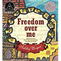 Freedom Over Me: Eleven Slaves, Their Lives and Dreams Brought to Life by Ashley Bryan (Coretta Scott King Illustrator Honor Books)
