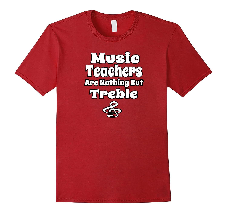 9d86fec3 Music Teachers Are Nothing But Treble Teacher Gift Shirt-TJ – theteejob