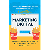 Marketing Digital: ¿Qué es el Marketing Digital o Marketing Online? Descubre cómo impulsar tu marca con las mejores estrategias 2020 (Spanish Edition)