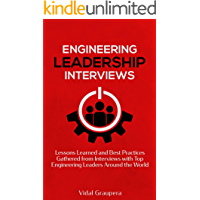 Engineering Leadership Interviews: Lessons Learned and Best Practices Gathered from Interviews with Top Engineering Leaders Around the World