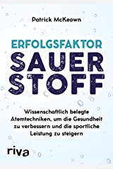 Erfolgsfaktor Sauerstoff: Wissenschaftlich belegte Atemtechniken, um die Gesundheit zu verbessern und die sportliche Leistung zu steigern (German Edition) Kindle Edition