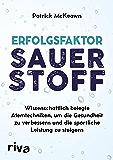 Erfolgsfaktor Sauerstoff: Wissenschaftlich belegte Atemtechniken, um die Gesundheit zu verbessern und die sportliche Leistung zu steigern (German Edition)