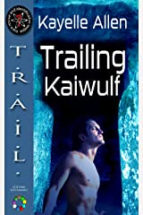 Trailing Kaiwulf (TRAIL: Trace, Rescue, and Identification League Book 1) Kindle Edition
